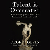 Talent is Overrated: What Really Separates World-Class Performers from Everybody Else (Audiobook)