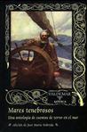 Mares tenebrosos: Una antología de cuentos de terror en el mar