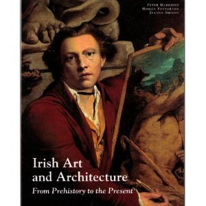 Irish Art and Architecture from Prehistory to the Present by Peter Harbison