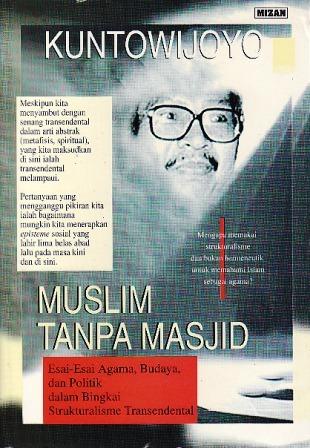 Muslim Tanpa Masjid: Esai-Esai Agama, Budaya, dan Politik dalam Bingkai Strukturalisme Transendental