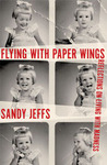 Flying with Paper Wings: Recollections on Living with Madness