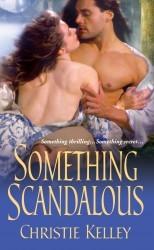 Something Scandalous by Christie Kelley