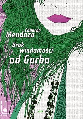 Ebook Brak wiadomości od Gurba by Eduardo Mendoza PDF!