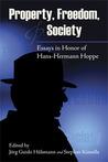 Property, Freedom, & Society: Essays in Honor of Hans-Hermann Hoppe