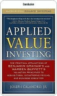 Applied Value Investing: The Practical Application of Benjamin Graham and Warren Buffett's Valuation Principles to Acquisitions, Catastrophe Pricing and Business Execution: Conclusion