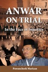 Anwar on Trial: In the Face of Injustice