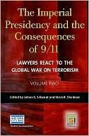 The Imperial Presidency and the Consequences of 9/11: Lawyers React to the Global War on Terrorism, Volume 2