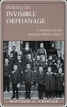 Building the Invisible Orphanage: A Prehistory of the American Welfare System