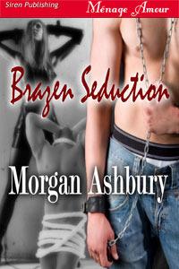 Brazen Seduction (Reckless and Brazen, #2)