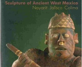 Sculpture of Ancient West Mexico: Nayarit•Jalisco•Colima/a Catalogue of the Proctor Stafford Collection at the Los Angeles County Museum of Art