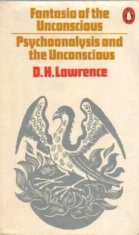 Fantasia of the Unconscious and Psychoanalysis and the Uncons... by D.H. Lawrence