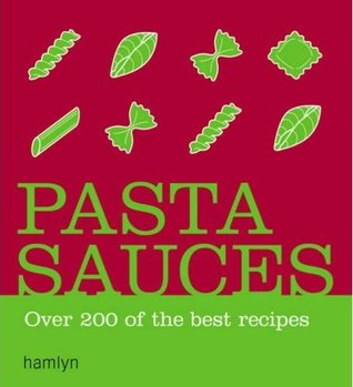 Pasta Sauces: Over 200 of the Best Recipes
