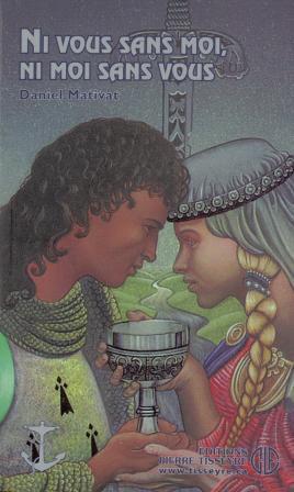 Ni Vous Sans Moi, Ni Moi Sans Vous: La Fabuleuse Histoire De Tristan Et Iseut