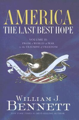 From a World at War to the Triumph of Freedom 1914-1989 by William J. Bennett