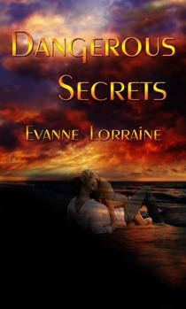 Dangerous Secrets by Evanne Lorraine