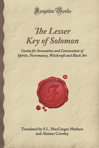 The Lesser Key of Solomon: Geotia for Invocation and Convocation of Spirits, Necromancy, Witchcraft and Black Art