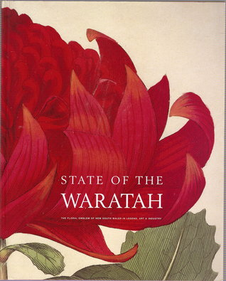 State Of The Waratah: The Floral Emblem Of New South Wales In Legend, Art &Amp; Industry:  An Illustrated Souvenir