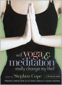 Will Yoga and Meditation Really Change My Life? by Stephen Cope