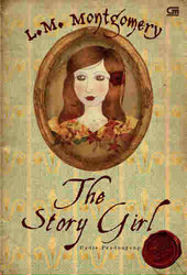 The Story Girl - Gadis Pendongeng by L.M. Montgomery