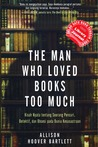 The Man Who Loved Books Too Much by Allison Hoover Bartlett