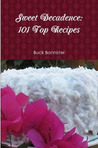 Sweet Decadence: 101 Top Recipes