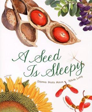 A Seed Is Sleepy by Dianna Hutts Aston