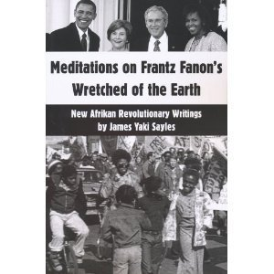 Meditations on Frantz Fanon's Wretched of the Earth: New Afrikan Revolutionary Writings