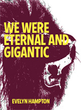 WE WERE ETERNAL AND GIGANTIC by Evelyn Hampton