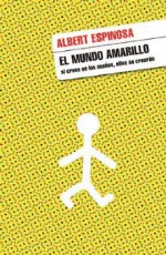 El mundo amarillo by Albert Espinosa