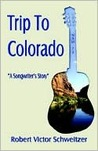 Trip to Colorado: A Songwriter's Story