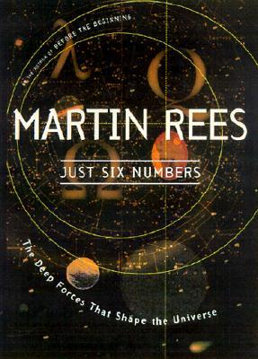 Just Six Numbers: The Deep Forces That Shape the Universe Book Cover