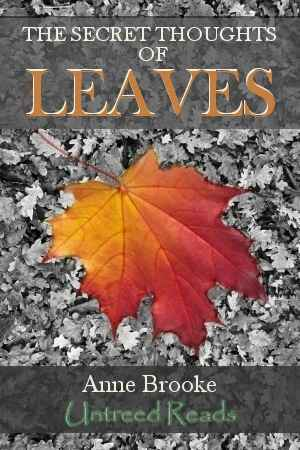 The Secret Thoughts Of Leaves by Anne Brooke