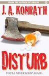 Disturb by J.A. Konrath