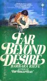 Far Beyond Desire by Barbara Riefe