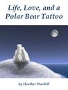 Life, Love, and a Polar Bear Tattoo (Toronto, #1) audiobook download free