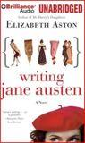 Writing Jane Austen by Elizabeth Aston