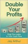 Double Your Profits: Plug the Leaks in Your Cash Flow