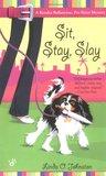 Sit, Stay, Slay (Kendra Ballantyne, Pet-Sitter Mystery, #1)