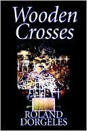 Wooden Crosses by Roland Dorgel�s, Fiction, Historical, Literary, War & Military