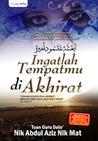 Ingatlah Tempatmu di Akhirat by Nik Abdul Aziz Nik Mat