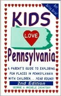Kids Love Pennsylvania: A Parent's Guide to Exploring Fun Places in Pennsylvania with Children... Year Round