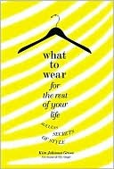 What to Wear for the Rest of Your Life by Kim Johnson Gross