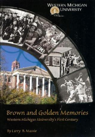 Brown and golden memories: Western Michigan University's first century