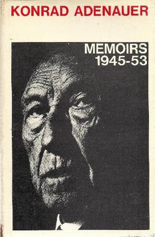 Konrad Adenauer: Memoirs 1945-1953