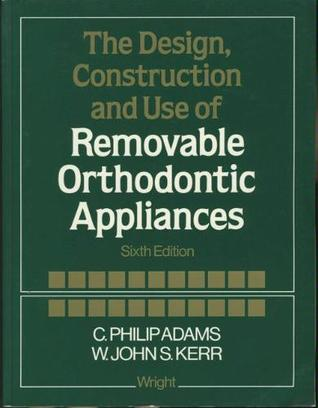 The Design, Construction And Use Of Removable Orthodontic Appliances