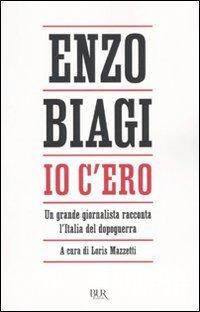 Io c'ero. Un grande giornalista racconta l'Italia del dopoguerra by Enzo Biagi