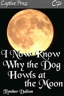 I Now Know Why the Dog Howls at the Moon