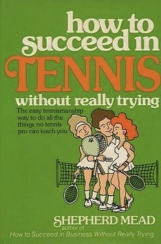 how-to-succeed-in-tennis-without-really-trying-the-easy-tennismanship-way-to-do-all-the-things-no-tennis-pro-can-teach-you