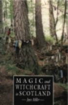 Magic and Witchcraft in Scotland: The Magical Beliefs and Sacred Sites of Medieval a