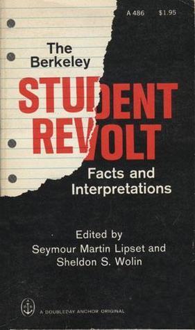 The Berkeley Student Revolt: Facts and Interpretations